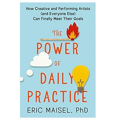 Podcast 876: The Power of Daily Practice: How Creative and Performing Artists (and Everyone Else) Can Finally Meet Their Goals with Eric Maisel