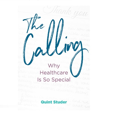 Podcast 873: The Calling:  Why Healthcare Is So Special with Quint Studer