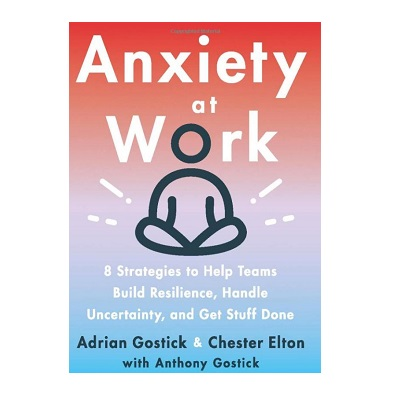 Podcast 879:  Anxiety at Work with Adrian Gostick and Chester Elton