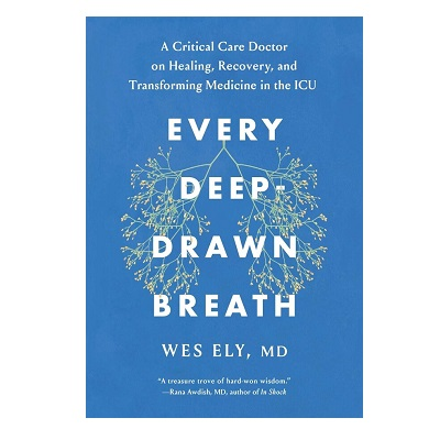 Podcast 885:  Every Deep-Drawn Breath: A Critical Care Doctor on Healing, Recovery, and Transforming Medicine in the ICU with Dr. Wes Ely