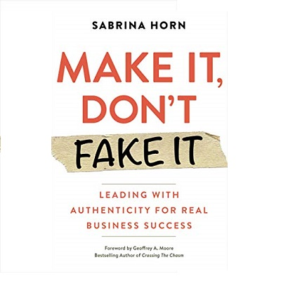 Podcast 881:  Make It, Don't Fake It: Leading with Authenticity for Real Business Success with Sabrina Horn