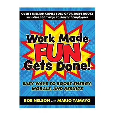 Podcast 880: Work Made Fun Gets Done!: Easy Ways to Boost Energy, Morale, and Results with Dr. Bob Nelson and Mario Tamayo